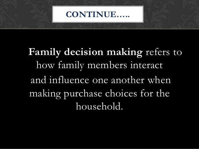 family decision making The family planning decision must be made by each couple your doctor or your partner's doctor can help you choose what is best for you  decision making.