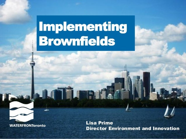 Implementing  Brownfields  Lisa Prime  Director Environment and Innovation