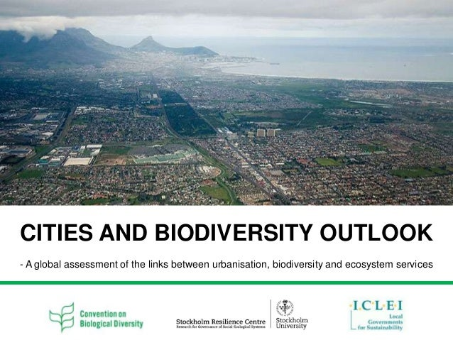 CITIES AND BIODIVERSITY OUTLOOK- A global assessment of the links between urbanisation, biodiversity and ecosystem services