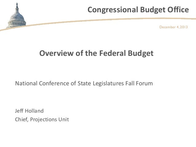 Congressional Budget Office December 4, 2013  Overview of the Federal Budget National Conference of State Legislatures Fal...
