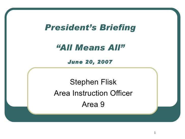 "President's Briefing ""All Means All"" June 20, 2007 Stephen Flisk Area Instruction Officer Area 9"