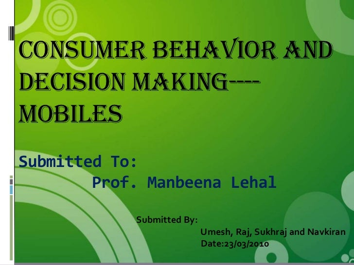 Consumer Behavior anddecision making----MobilesSubmitted To:        Prof. Manbeena Lehal            Submitted By:         ...