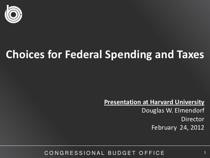Choices for Federal Spending and Taxes                    Presentation at Harvard University                              ...