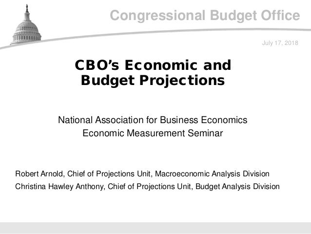 Congressional Budget Office National Association for Business Economics Economic Measurement Seminar July 17, 2018 Robert ...