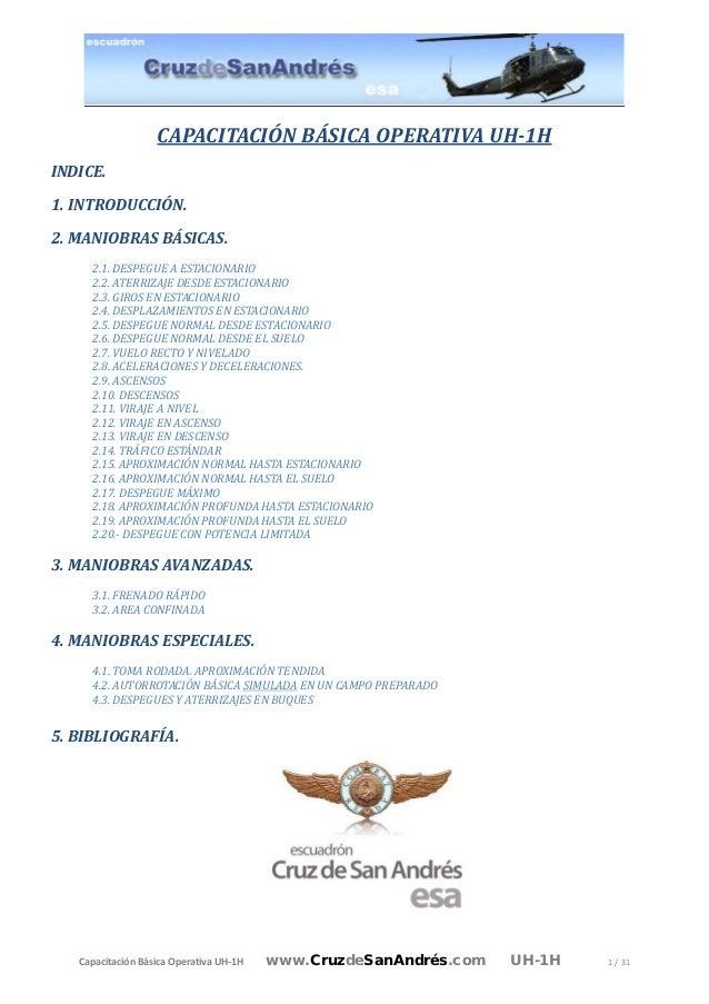 Capacitación Básica Operativa UH-1H www.CruzdeSanAndrés.com UH-1H 1 / 31 CAPACITACIÓN BÁSICA OPERATIVA UH-1H INDICE. 1. IN...