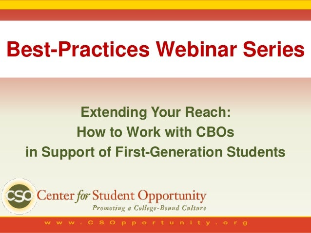 Best-Practices Webinar Series        Extending Your Reach:        How to Work with CBOs in Support of First-Generation Stu...