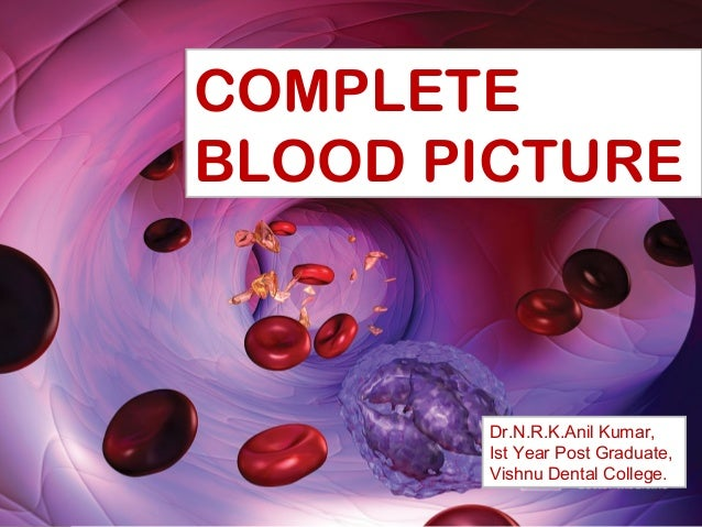 Complete blood count in primary care COMPLETE BLOOD PICTURE Dr.N.R.K.Anil Kumar, Ist Year Post Graduate, Vishnu Dental Col...