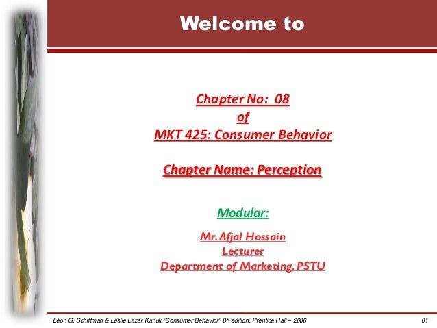 Welcome to  Chapter No: 08 of MKT 425: Consumer Behavior  Chapter Name: Perception Modular: Mr. Afjal Hossain Lecturer Dep...