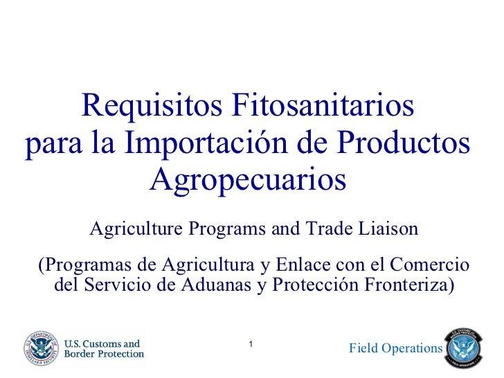 Requisitos Fitosanitarios para la Importación de Productos Agropecuarios Agriculture Programs and Trade Liaison (Programas...