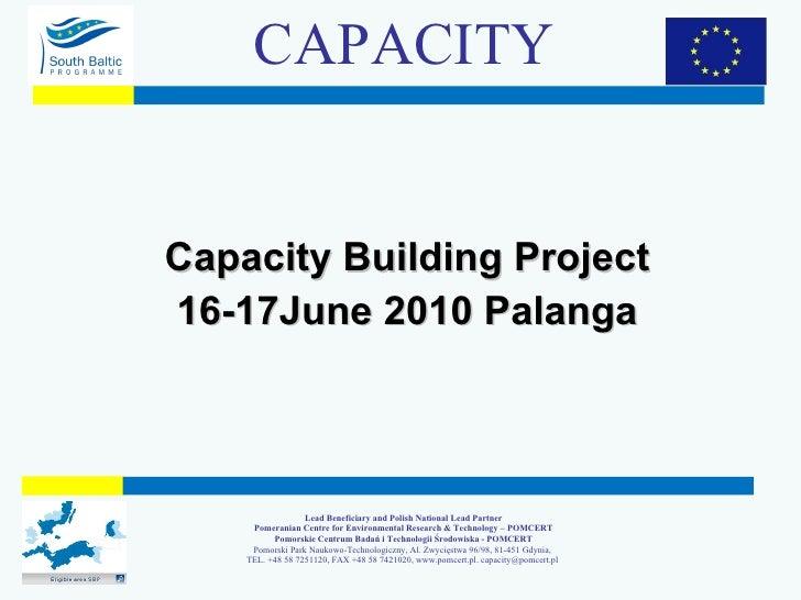 Capacity Building   Project 16-17June 2010 Palanga CAPACITY Lead Beneficiary and Polish National Lead Partner Pomeranian C...