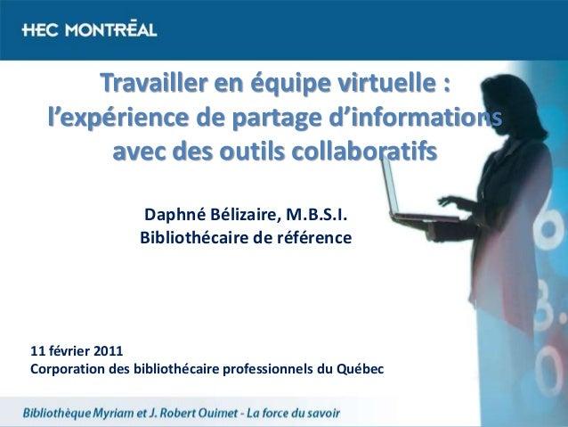 Travailler en équipe virtuelle : l'expérience de partage d'informations avec des outils collaboratifs 11 février 2011 Corp...