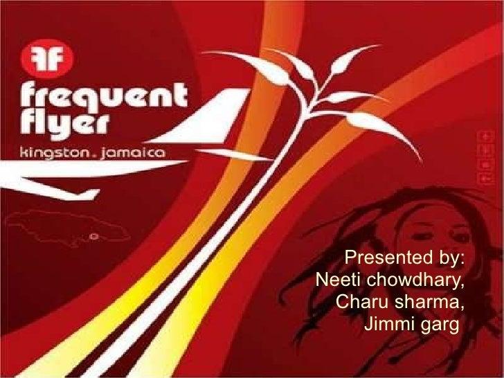 PRESENTATION ON  FREQUENT FLIER JUNKIES Presented by: Neeti chowdhary, Charu sharma, Jimmi garg