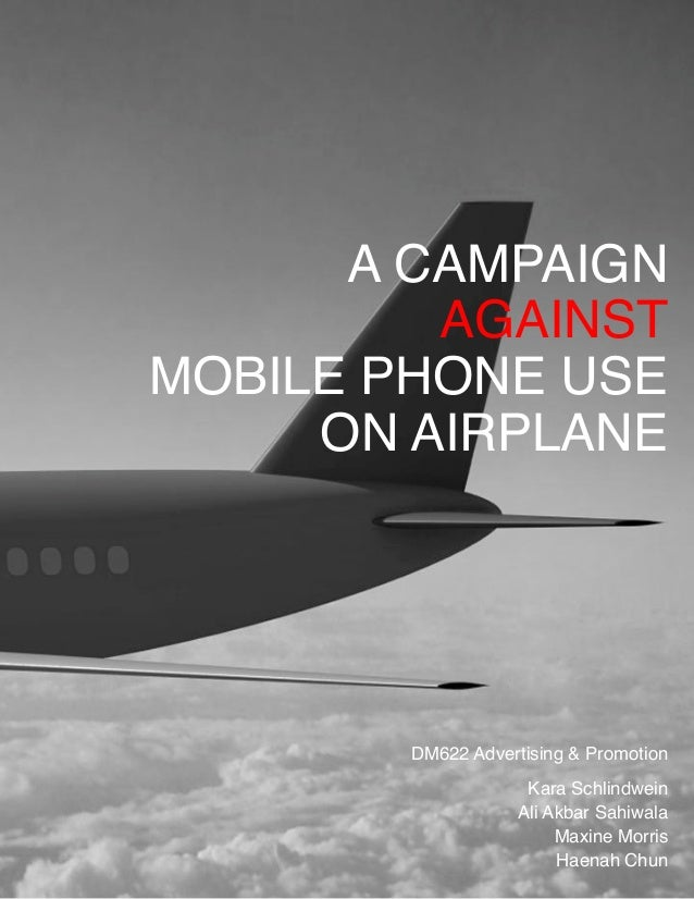 A CAMPAIGN ! AGAINST! MOBILE PHONE USE! ON AIRPLANE! Kara Schlindwein ! Ali Akbar Sahiwala ! Maxine Morris! Haenah Chun! D...