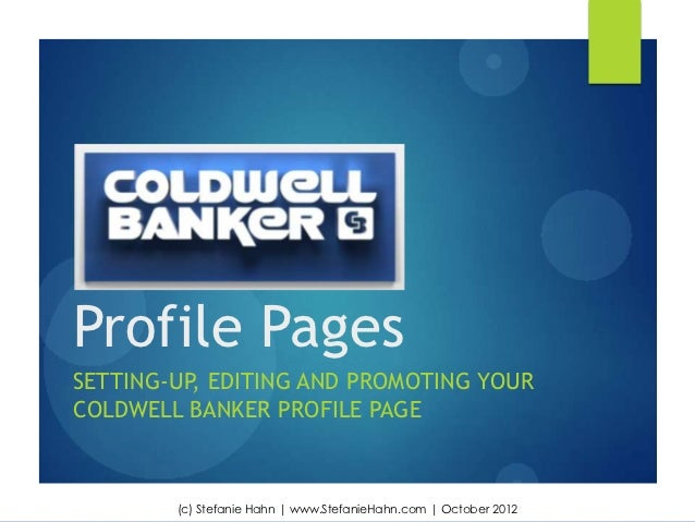 Profile PagesSETTING-UP, EDITING AND PROMOTING YOURCOLDWELL BANKER PROFILE PAGE        (c) Stefanie Hahn   www.StefanieHah...