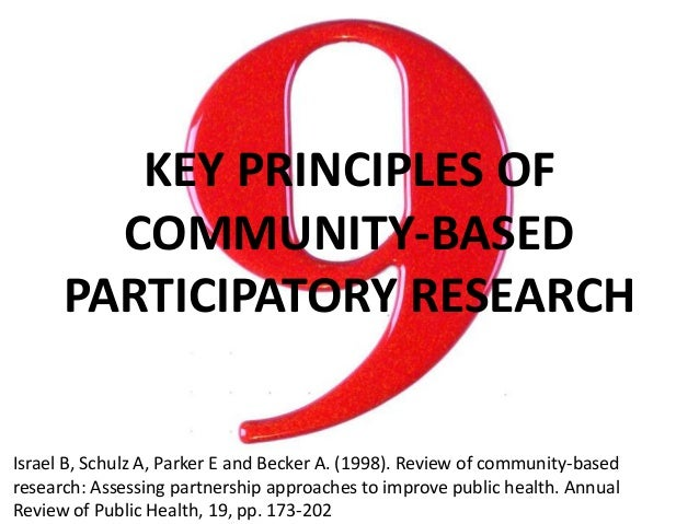 KEY PRINCIPLES OF COMMUNITY-BASED PARTICIPATORY RESEARCH Israel B, Schulz A, Parker E and Becker A. (1998). Review of comm...