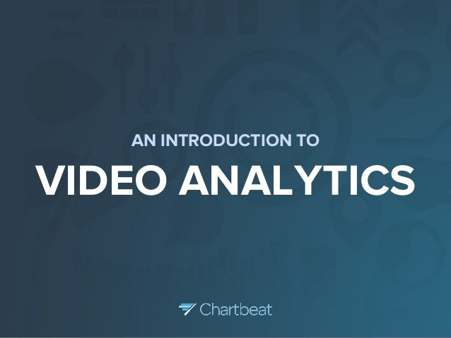 AN INTRODUCTION TO  VIDEO ANALYTICS