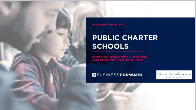 PUBLIC CHARTER SCHOOLS HOW THEY WORK, WHY IT MATTERS, AND WHAT YOU CAN DO TO HELP ISSUE BRIEF : AUGUST 2018