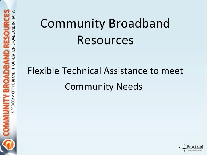 Community Broadband Resources Flexible Technical Assistance to meet Community Needs