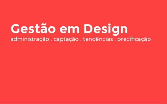 Gestão em Design administração . captação . tendências . precificação