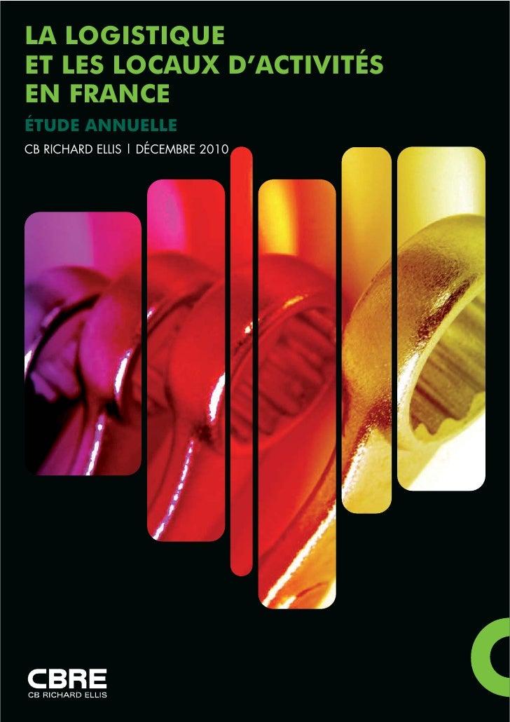 LA LOGISTIQUEET LES LOCAUX D'ACTIVITÉSEN FRANCEÉTUDE ANNUELLECB RICHARD ELLIS | DÉCEMBRE 2010