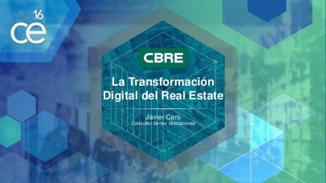 La Transformación Digital del Real Estate Javier Caro Consultor Senior Valoraciones