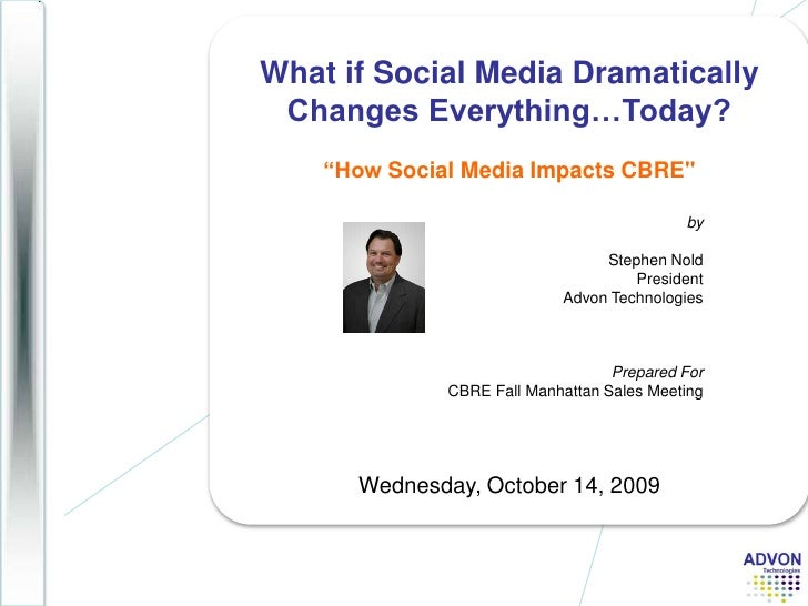 "What if Social Media Dramatically Changes Everything…Today?<br />""How Social Media Impacts CBRE""<br />Wednesday, Octo..."