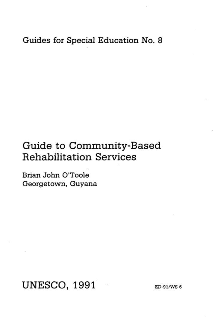 Guides for Special Education   No. 8Guide to Community-BasedRehabilitation ServicesBrian John O'TooleGeorgetown, GuyanaUNE...