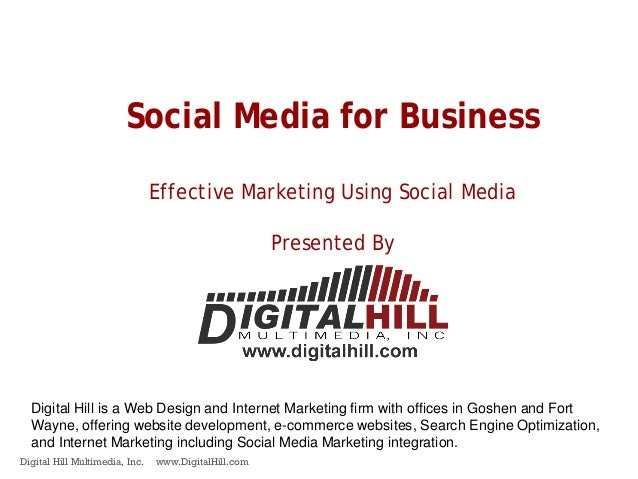Digital Hill Multimedia, Inc. www.DigitalHill.com Social Media for Business Effective Marketing Using Social Media Present...