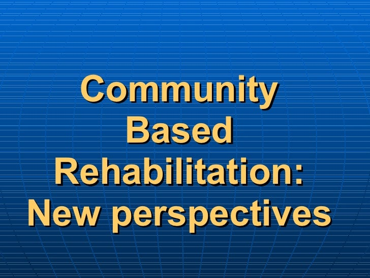 Community Based Rehabilitation: New perspectives