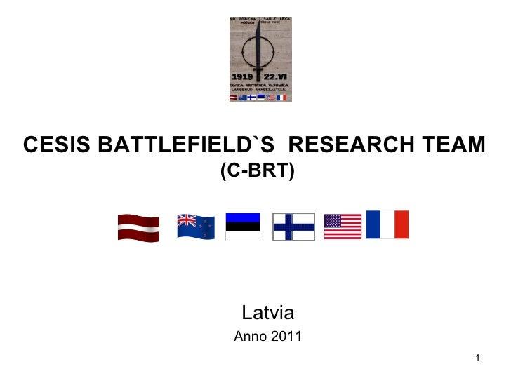 CESIS BATTLEFIELD`S RESEARCH TEAM              (C-BRT)                Latvia               Anno 2011                      ...