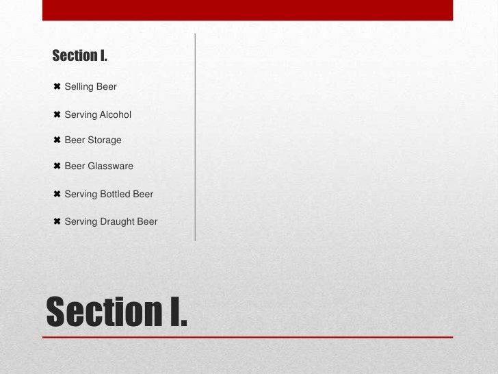 Section I.<br />Section I. <br />✖ Selling Beer<br />✖ Serving Alcohol<br />✖ Beer Storage<br />✖ Beer Glassware <br />✖ S...