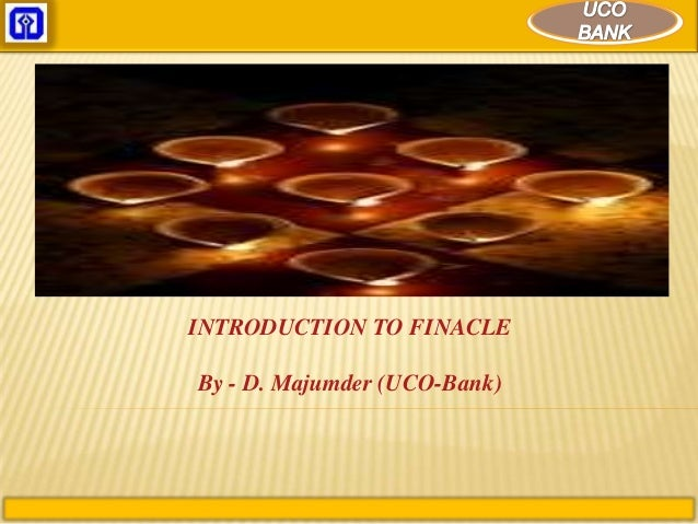 INTRODUCTION TO FINACLEBy - D. Majumder (UCO-Bank)