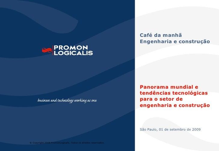 Panorama mundial e tendências tecnológicas para o setor de engenharia e construção São Paulo, 01 de setembro de 2009 Café ...