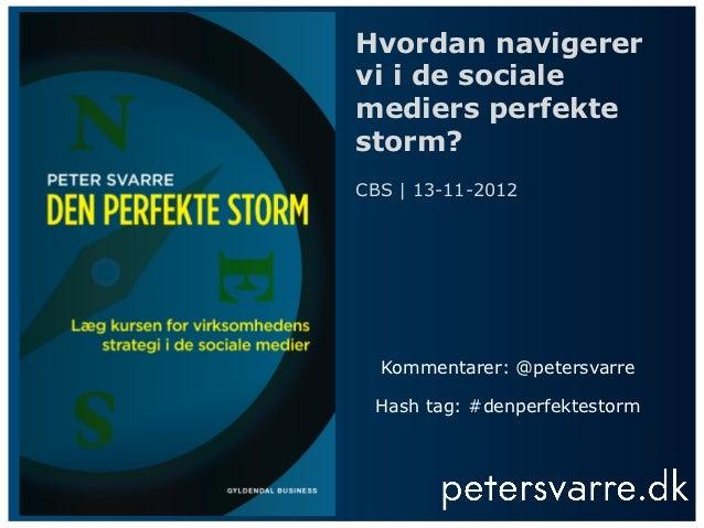 Hvordan navigerervi i de socialemediers perfektestorm?CBS   13-11-2012  Kommentarer: @petersvarre Hash tag: #denperfektest...