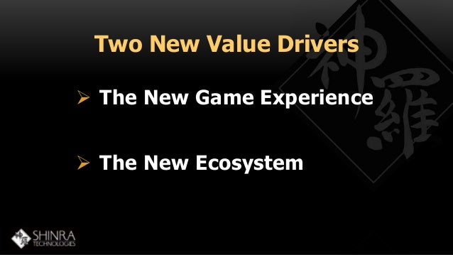 Two New Value Drivers   The New Game Experience   The New Ecosystem
