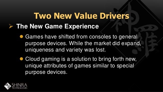 Two New Value Drivers   The New Game Experience   Games have shifted from consoles to general  purpose devices. While th...