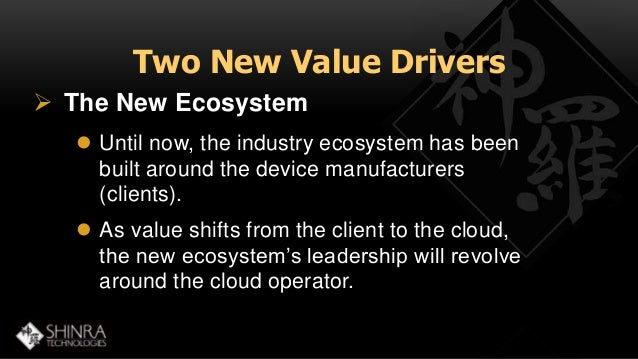 Two New Value Drivers   The New Ecosystem   Until now, the industry ecosystem has been  built around the device manufact...