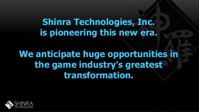 Shinra Technologies, Inc.  is pioneering this new era.  We anticipate huge opportunities in  the game industry's greatest ...