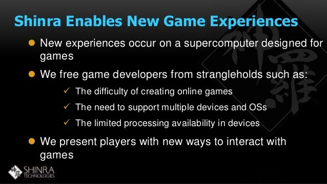 Shinra Enables New Game Experiences   New experiences occur on a supercomputer designed for  games   We free game develo...