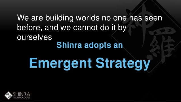 We are building worlds no one has seen  before, and we cannot do it by  ourselves  Shinra adopts an  Emergent Strategy