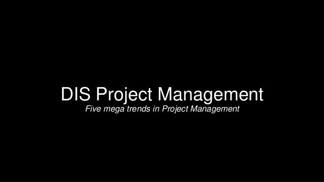 DIS Project Management Five mega trends in Project Management