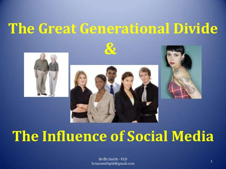 The Great Generational Divide                 &The Influence of Social Media               Brian Smith - PLD              ...