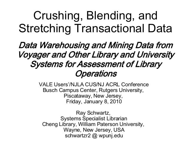 Crushing, Blending, andStretching Transactional DataData Warehousing and Mining Data fromVoyager and Other Library and Uni...