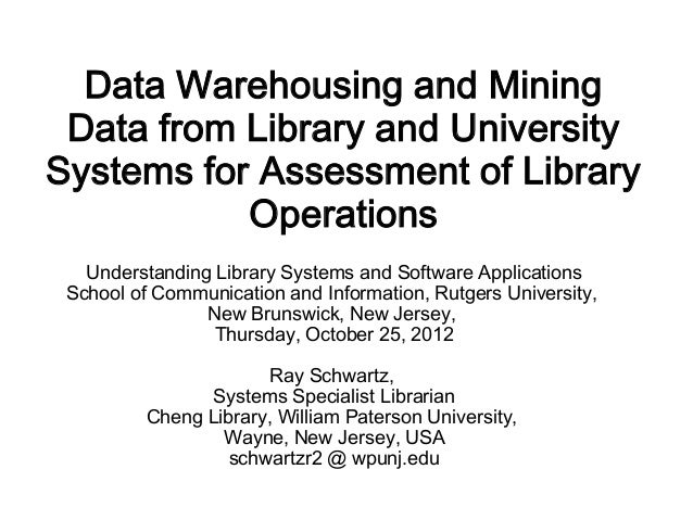 Data Warehousing and Mining Data from Library and UniversitySystems for Assessment of Library           Operations   Under...