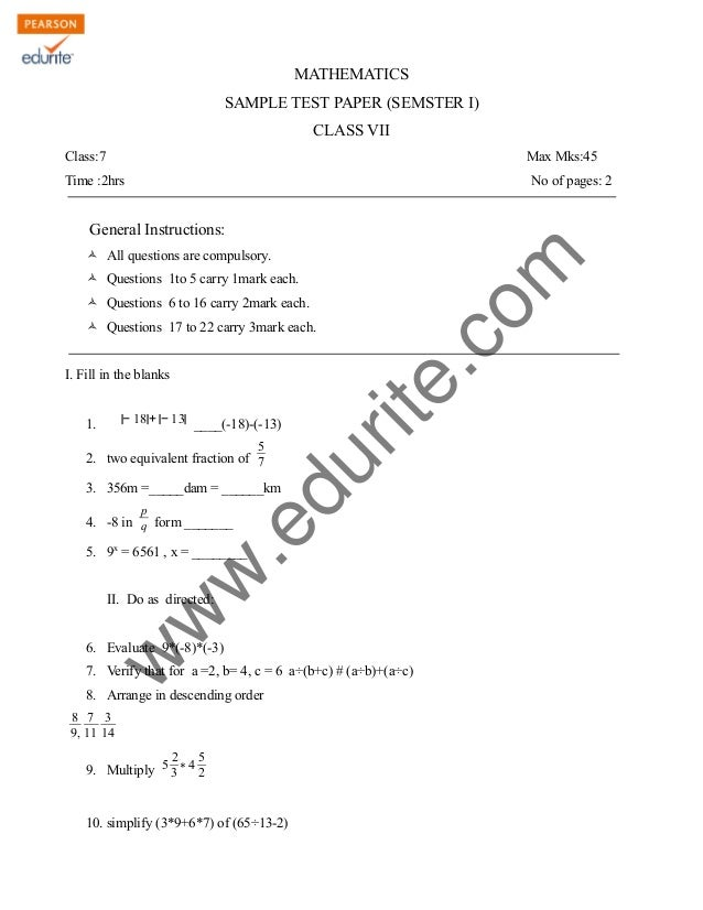w w w .edurite.com MATHEMATICS SAMPLE TEST PAPER (SEMSTER I) CLASS VII Class:7 Max Mks:45 Time :2hrs No of pages: 2 Genera...