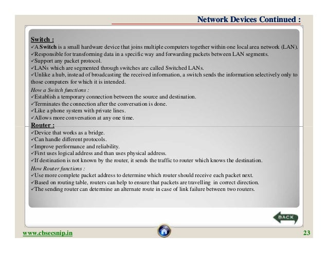 Network Devices Continued :  Switch :  A Switch is  a small hardware device that joins multiple computers together within...