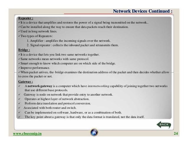 Network Devices Continued :  Repeater :  It is a device that amplifies and restores the power of a signal being transmitt...