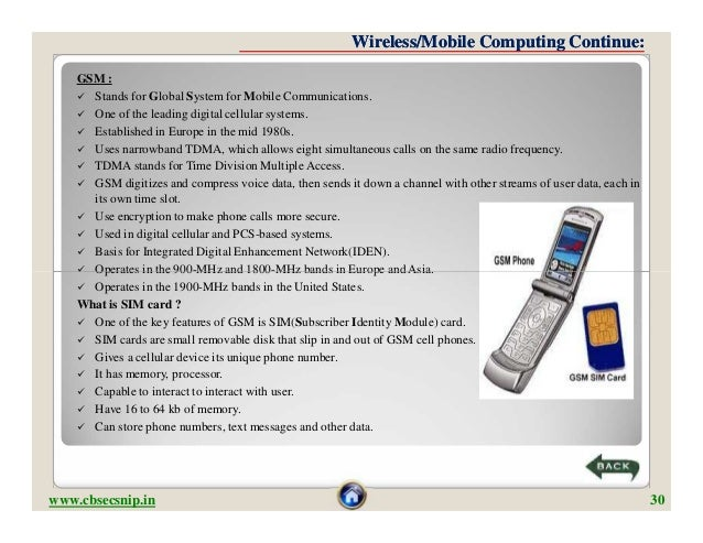 Wireless/Mobile Computing Continue:    GSM :     Stands for Global System for Mobile Communications.     One of the lead...