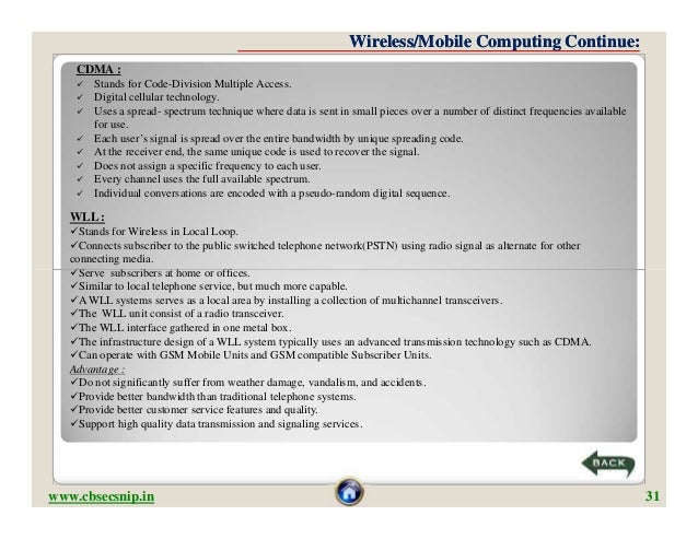 Wireless/Mobile Computing Continue:    CDMA :       Stands for Code-Division Multiple Access.       Digital cellular tec...