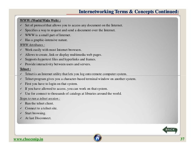 Internetworking Terms & Concepts Continued:   WWW (World Wide Web) :    Set of protocol that allows you to access any doc...